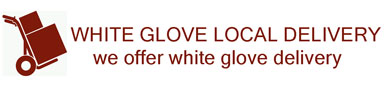 We offer WHITE GLOVE LOCAL delivery